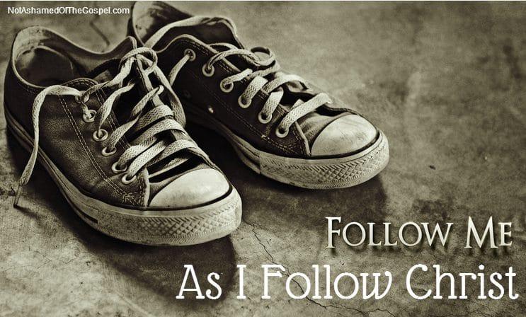 Follow me as I follow Christ