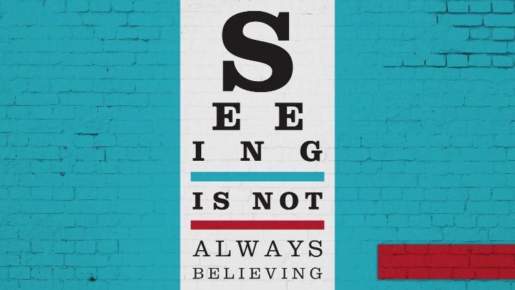 Seeing is not always believing