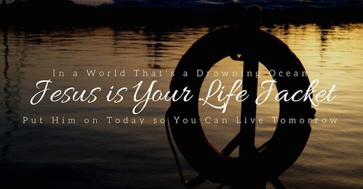 Jesus is your life jacket